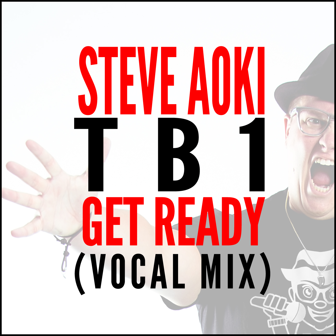 Steve Aoki - Get Ready (TB1 Vocal Mix) Artwork