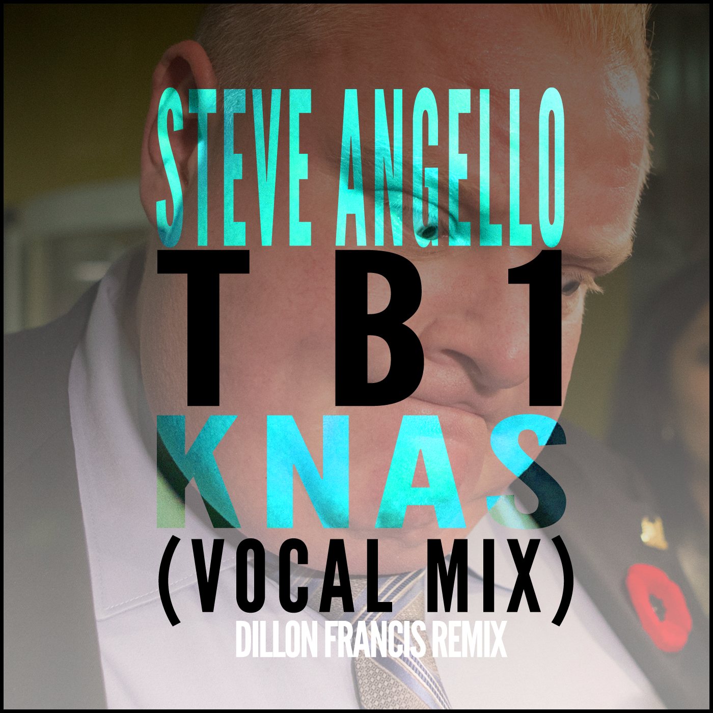 Rob Ford Song - TB1 Vocal Mix - KNAS (Dillon Francis Remix) - Steve Angello
